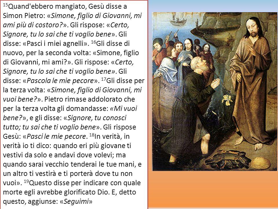 15Quand ebbero mangiato, Gesù disse a Simon Pietro: «Simone, figlio di Giovanni, mi ami più di costoro ».