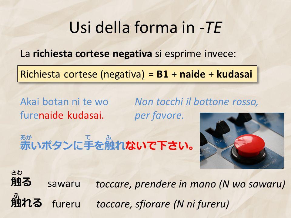 Usi della forma in -TE La richiesta cortese negativa si esprime invece: Richiesta cortese (negativa) = B1 + naide + kudasai.