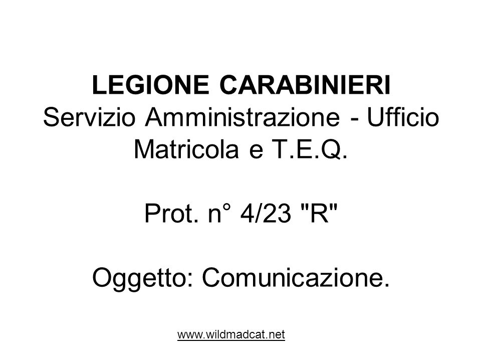 LEGIONE CARABINIERI Servizio Amministrazione - Ufficio Matricola e T.E.Q. Prot. n° 4/23 R Oggetto: Comunicazione.