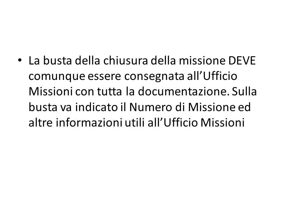 La busta della chiusura della missione DEVE comunque essere consegnata all'Ufficio Missioni con tutta la documentazione.