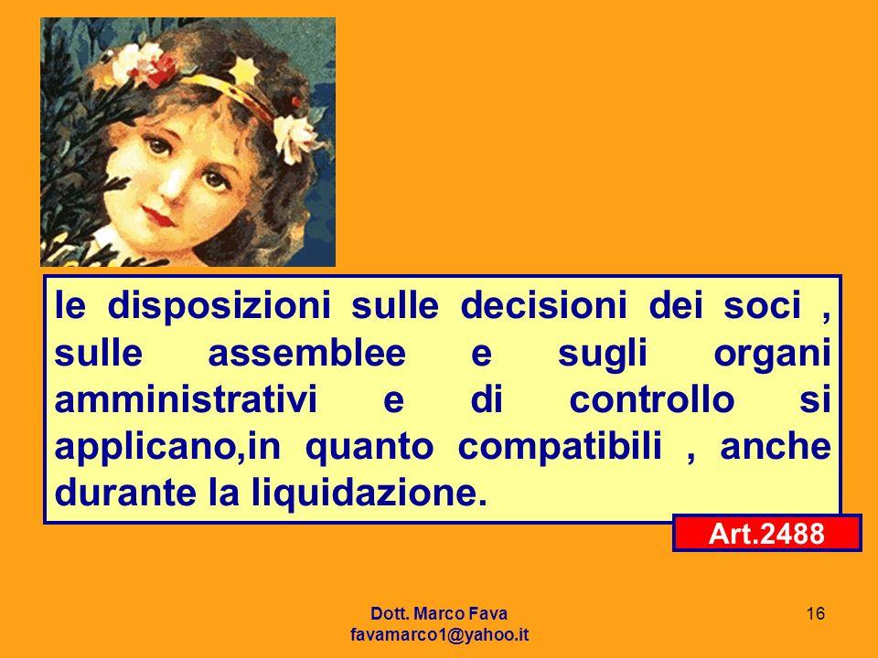 le disposizioni sulle decisioni dei soci , sulle assemblee e sugli organi amministrativi e di controllo si applicano,in quanto compatibili , anche durante la liquidazione.