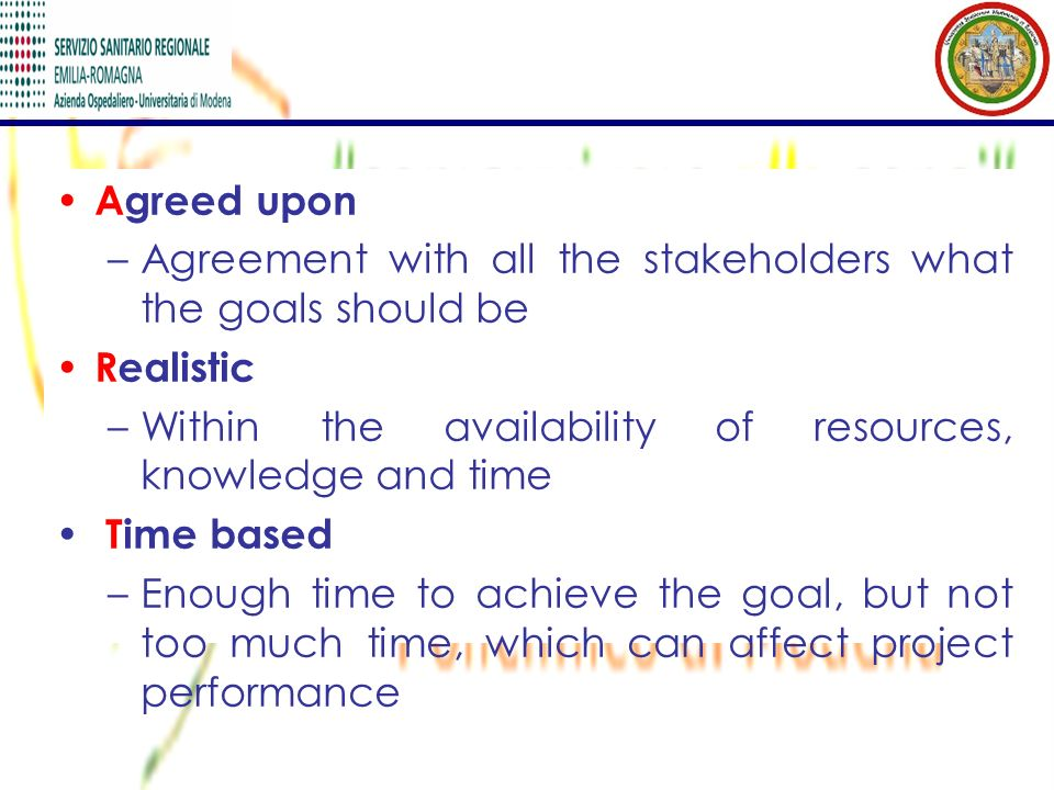 Agreed upon Agreement with all the stakeholders what the goals should be. Realistic. Within the availability of resources, knowledge and time.