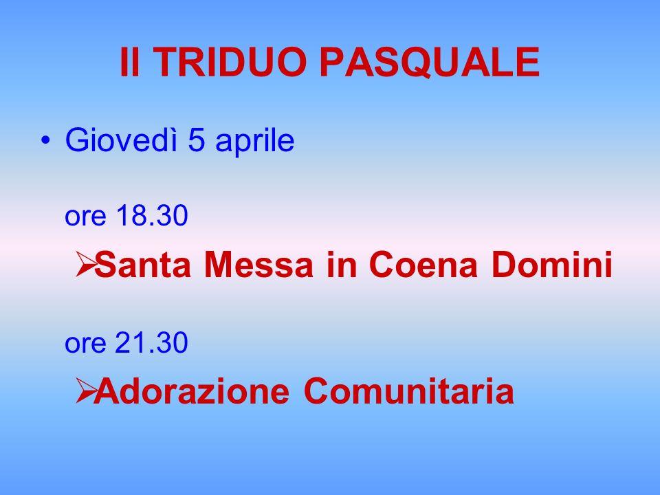 Il TRIDUO PASQUALE Santa Messa in Coena Domini Adorazione Comunitaria