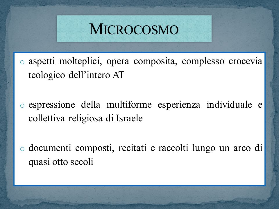 Microcosmo aspetti molteplici, opera composita, complesso crocevia teologico dell'intero AT.
