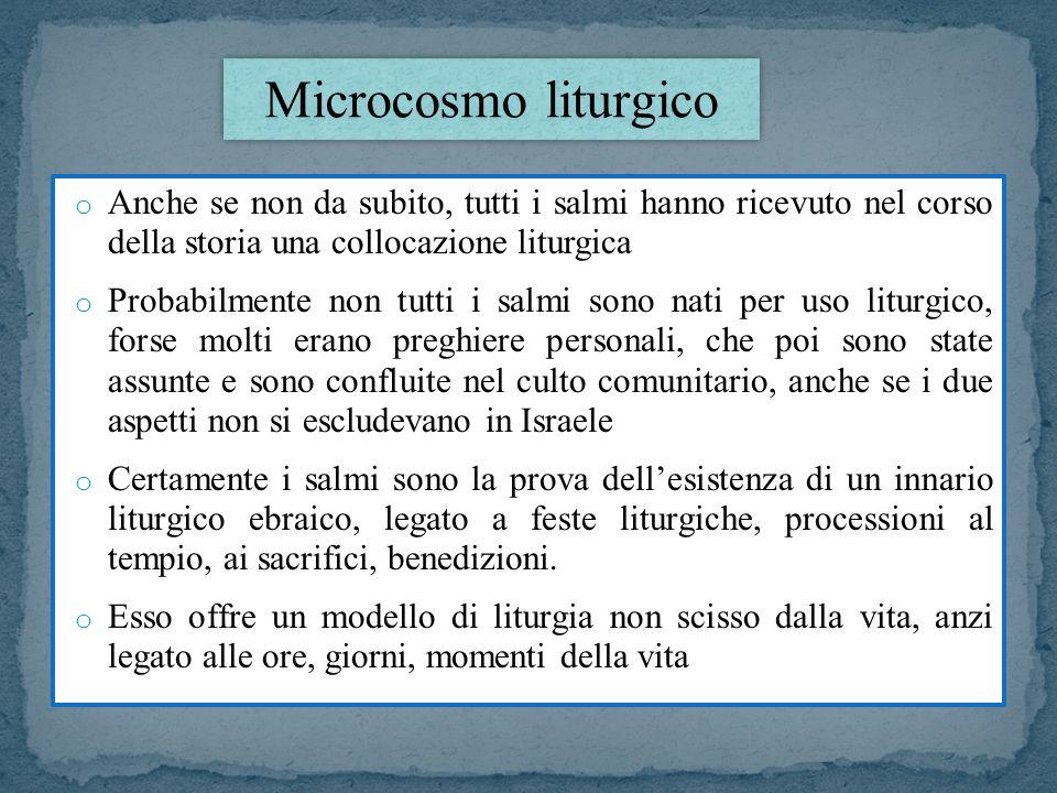 Microcosmo liturgico Anche se non da subito, tutti i salmi hanno ricevuto nel corso della storia una collocazione liturgica.