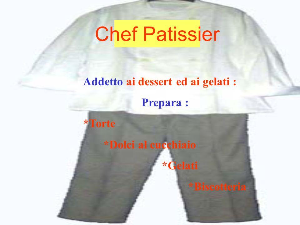 Chef Patissier Addetto ai dessert ed ai gelati : Prepara : *Torte