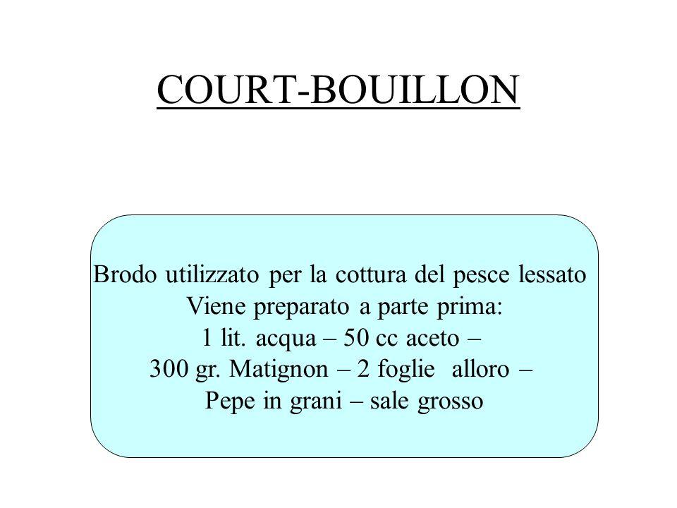 COURT-BOUILLON Brodo utilizzato per la cottura del pesce lessato
