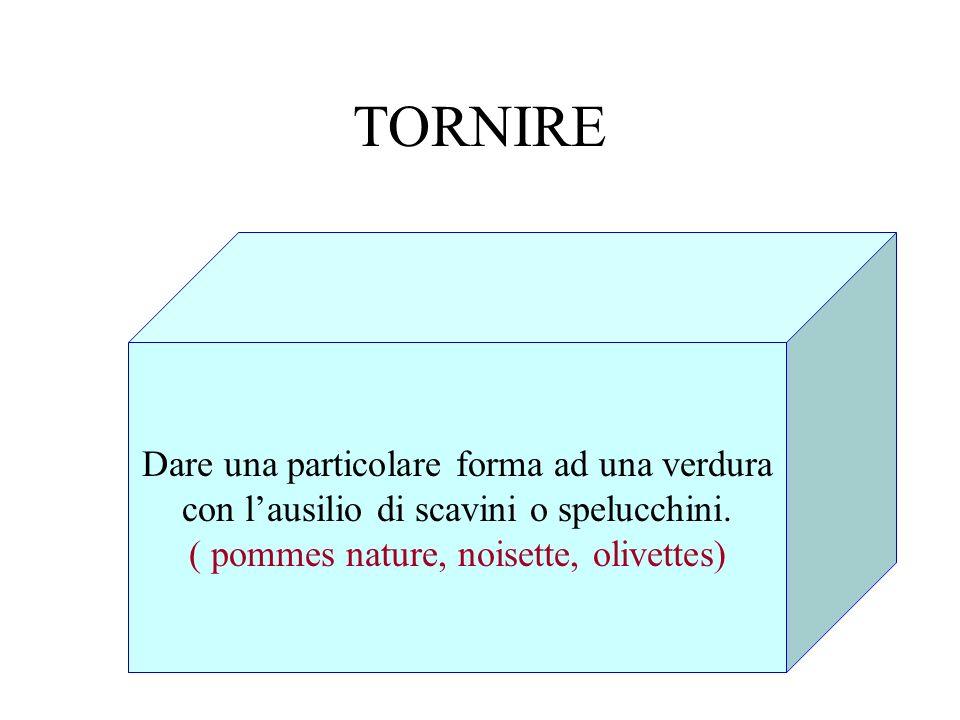 TORNIRE Dare una particolare forma ad una verdura