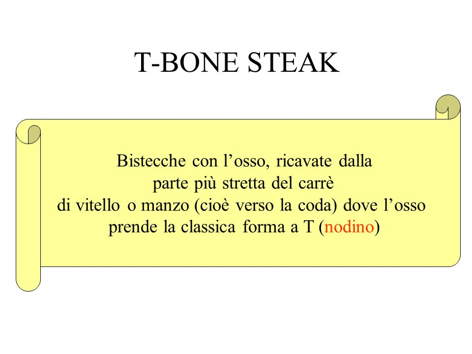 T-BONE STEAK Bistecche con l'osso, ricavate dalla