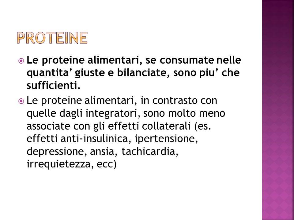 Proteine Le proteine alimentari, se consumate nelle quantita' giuste e bilanciate, sono piu' che sufficienti.