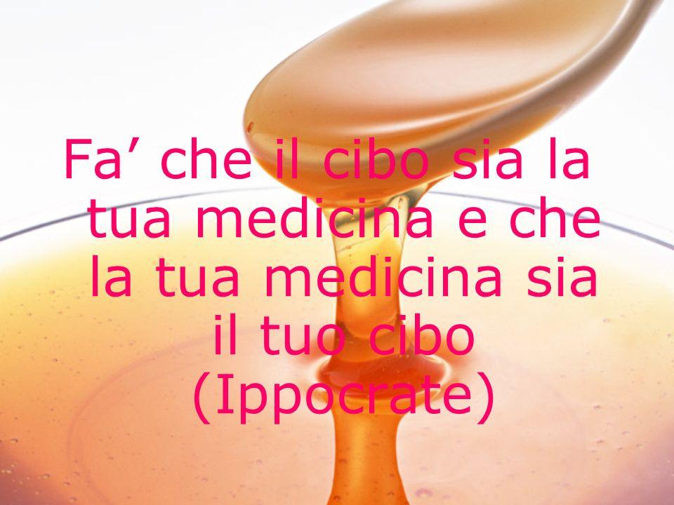 Fa' che il cibo sia la tua medicina e che la tua medicina sia il tuo cibo (Ippocrate)