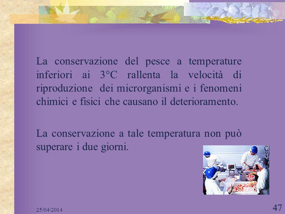 La conservazione del pesce a temperature inferiori ai 3°C rallenta la velocità di riproduzione dei microrganismi e i fenomeni chimici e fisici che causano il deterioramento.