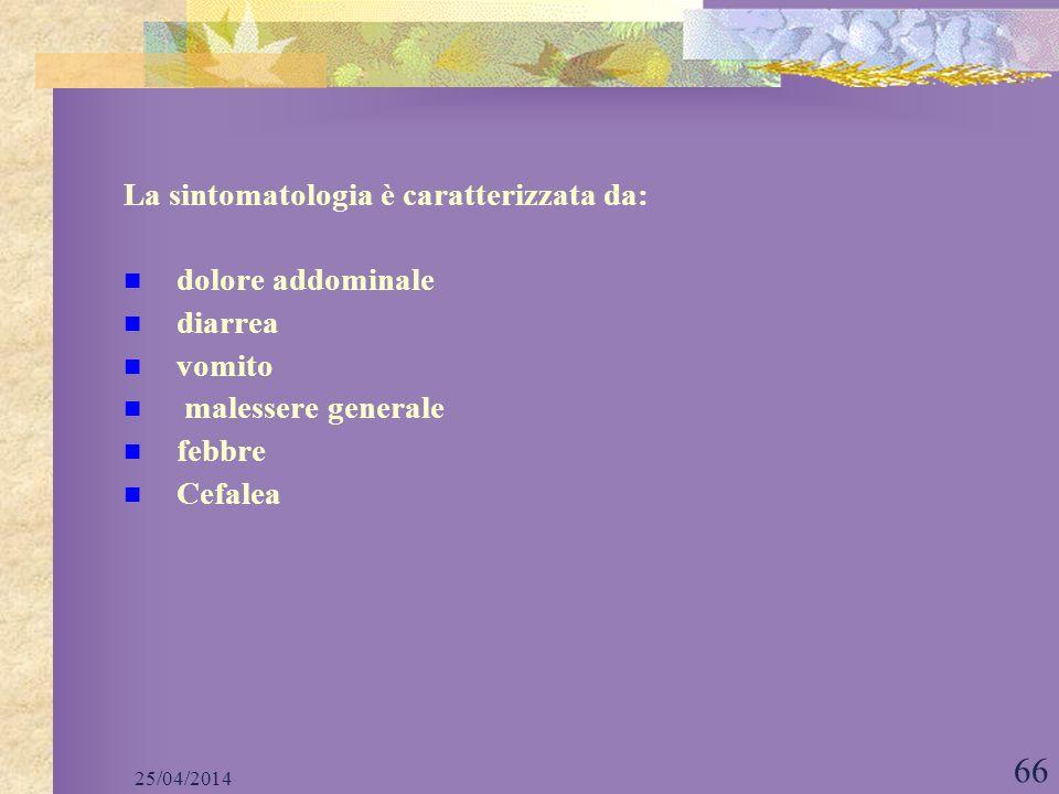 La sintomatologia è caratterizzata da: dolore addominale diarrea