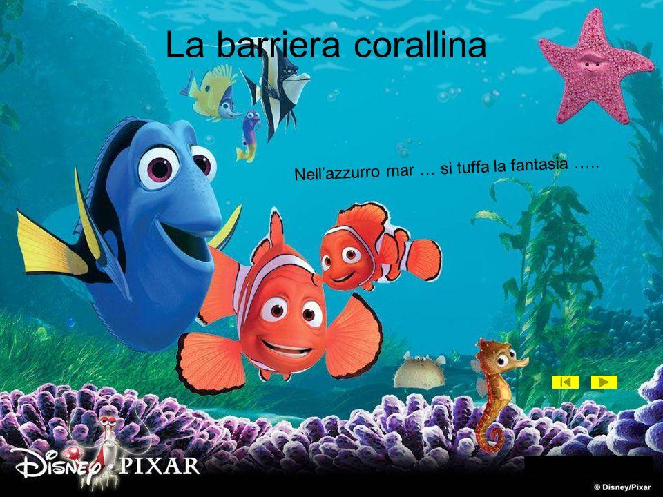La barriera corallina Nell'azzurro mar … si tuffa la fantasia …..