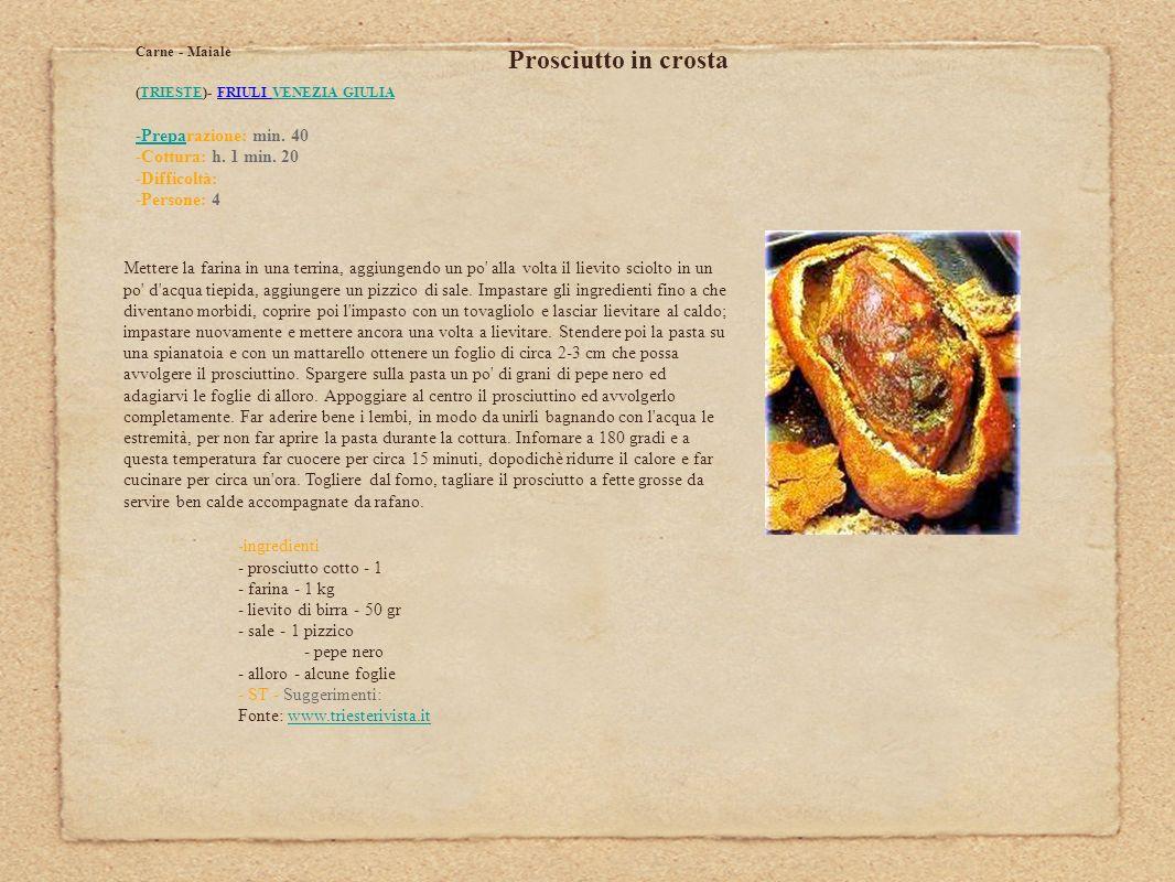 Carne - Maiale(TRIESTE)- FRIULI VENEZIA GIULIA. -Preparazione: min. 40 -Cottura: h. 1 min. 20 -Difficoltà: -Persone: 4.