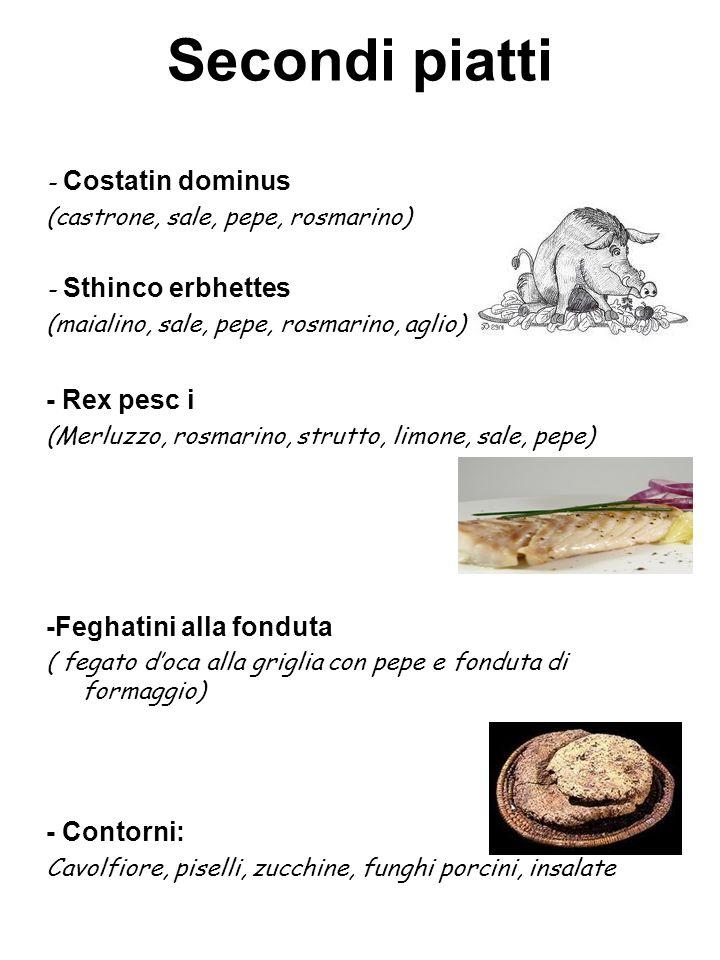 Secondi piatti - Rex pesc i -Feghatini alla fonduta - Contorni: