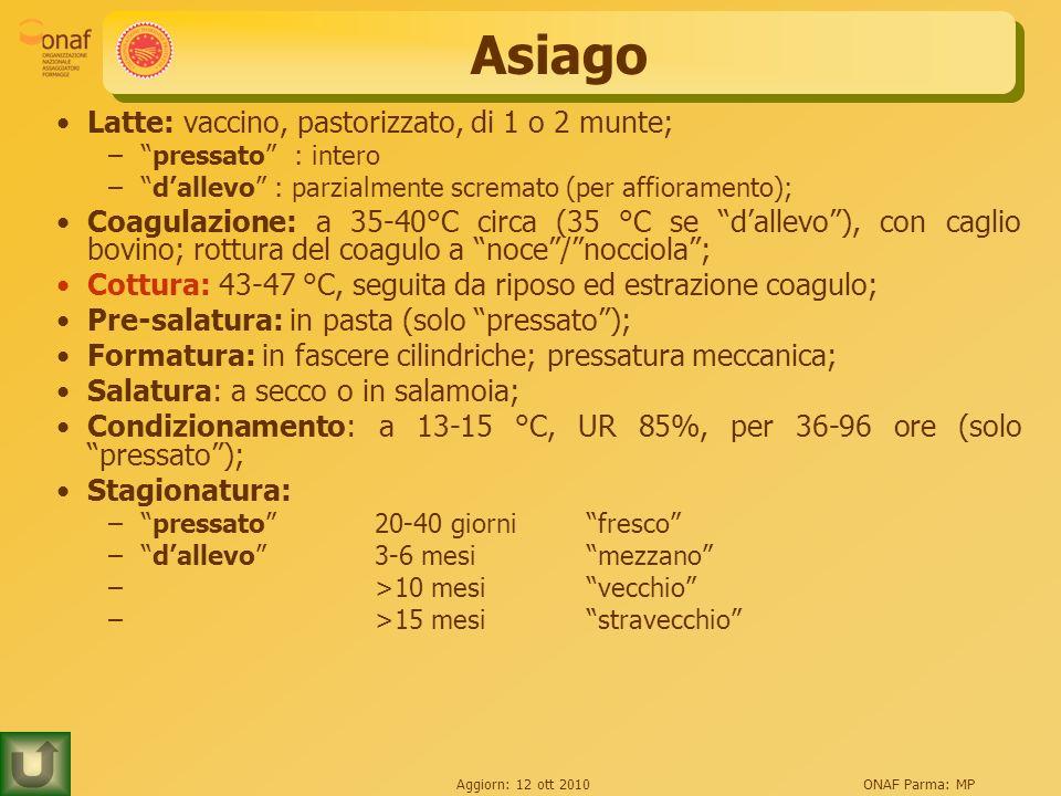 Asiago Latte: vaccino, pastorizzato, di 1 o 2 munte;