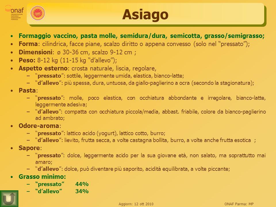 Asiago Formaggio vaccino, pasta molle, semidura/dura, semicotta, grasso/semigrasso;