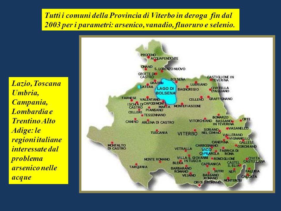 Tutti i comuni della Provincia di Viterbo in deroga fin dal 2003 per i parametri: arsenico, vanadio, fluoruro e selenio.