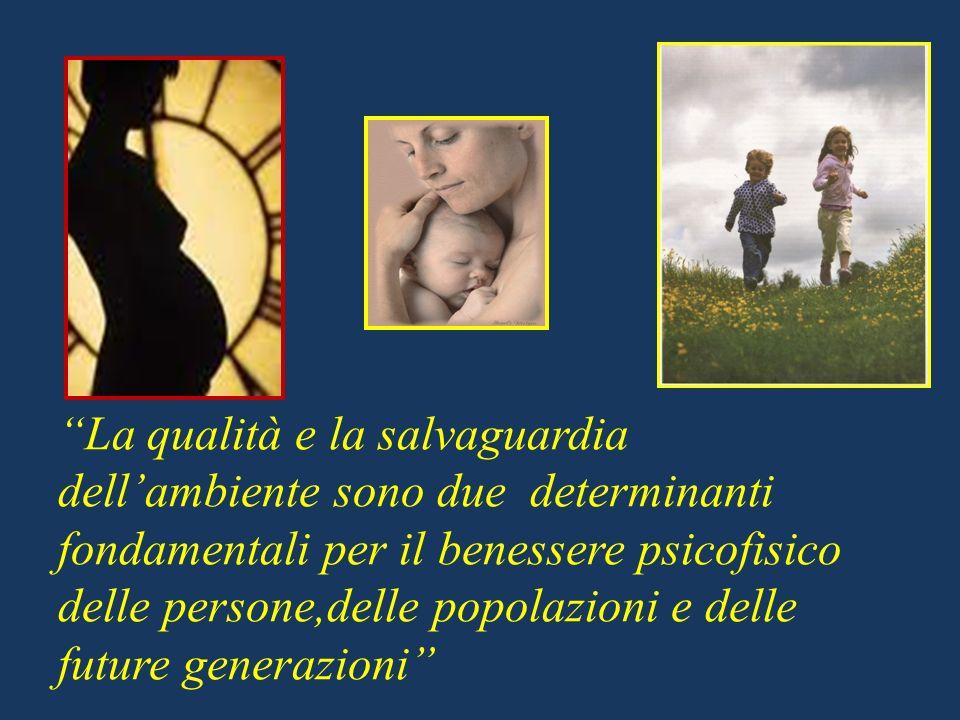 La qualità e la salvaguardia dell'ambiente sono due determinanti fondamentali per il benessere psicofisico delle persone,delle popolazioni e delle future generazioni