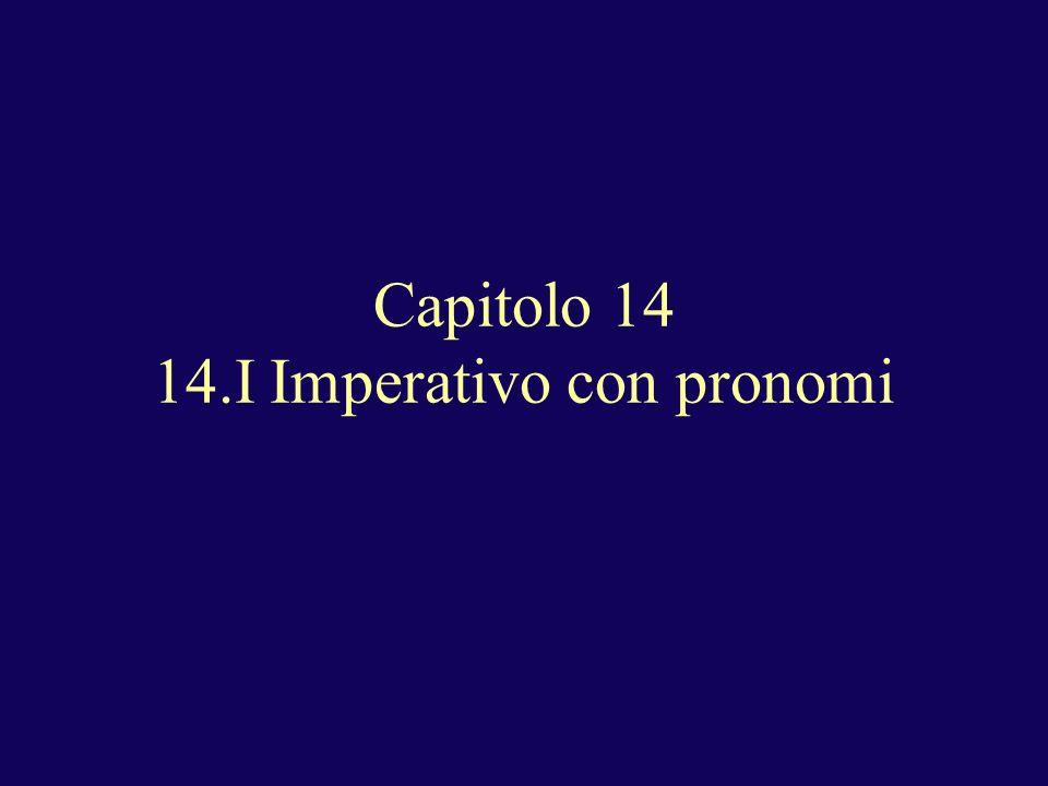 Capitolo 14 14.I Imperativo con pronomi