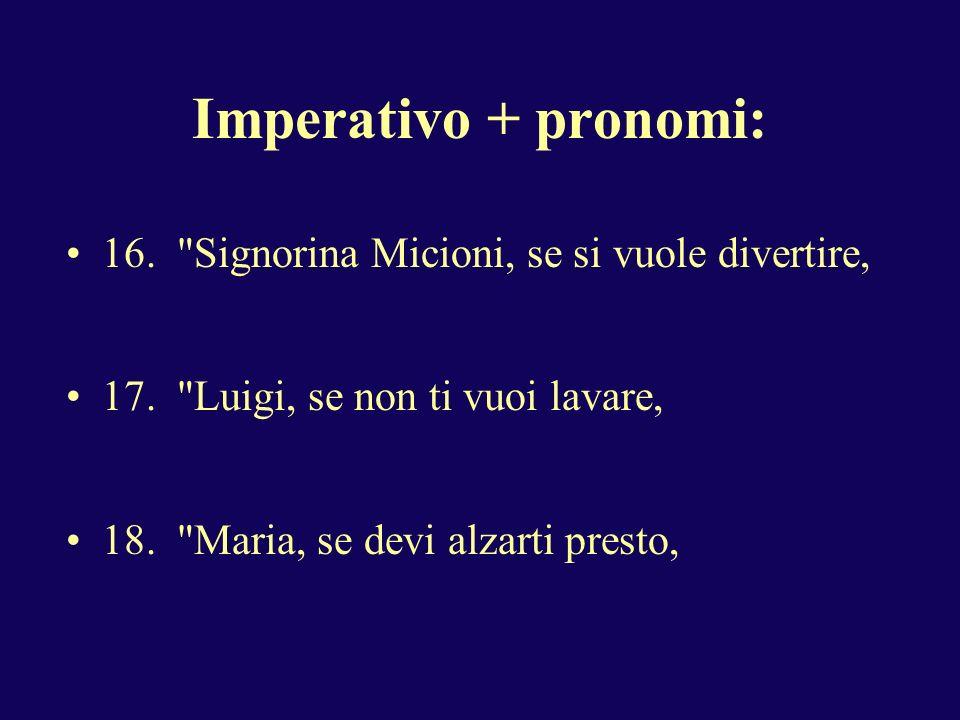 Imperativo + pronomi: 16. Signorina Micioni, se si vuole divertire,