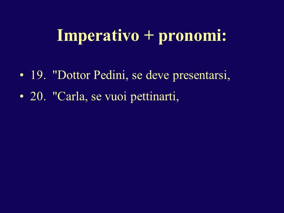 Imperativo + pronomi: 19. Dottor Pedini, se deve presentarsi,