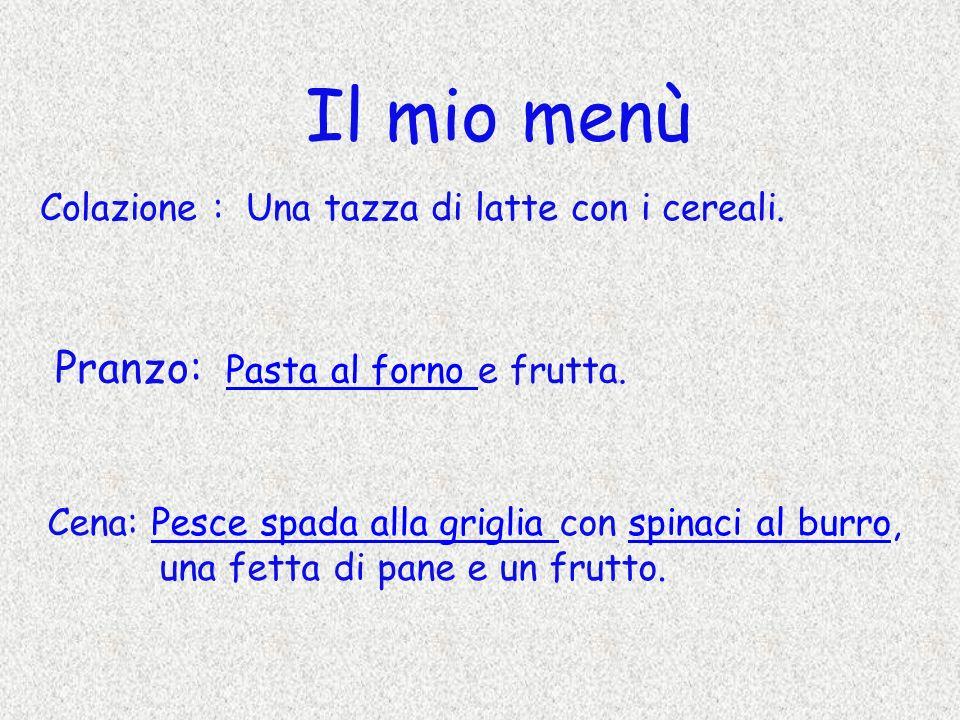 Il mio menù Pranzo: Pasta al forno e frutta.