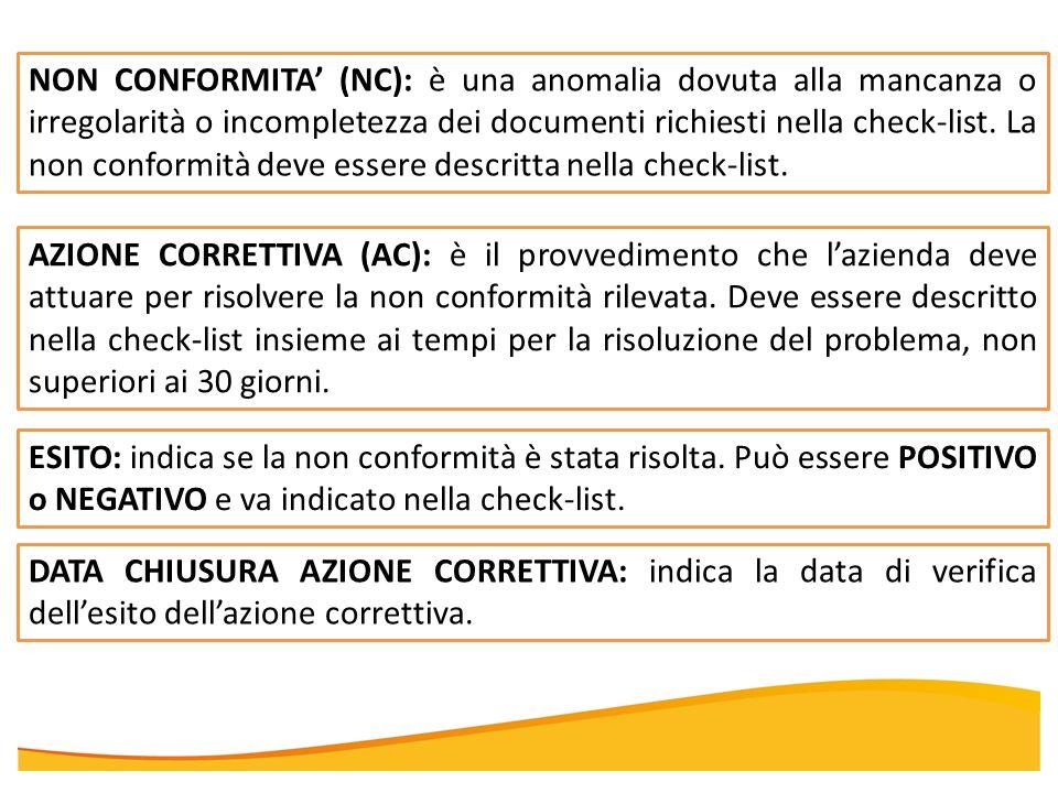 NON CONFORMITA' (NC): è una anomalia dovuta alla mancanza o irregolarità o incompletezza dei documenti richiesti nella check-list. La non conformità deve essere descritta nella check-list.