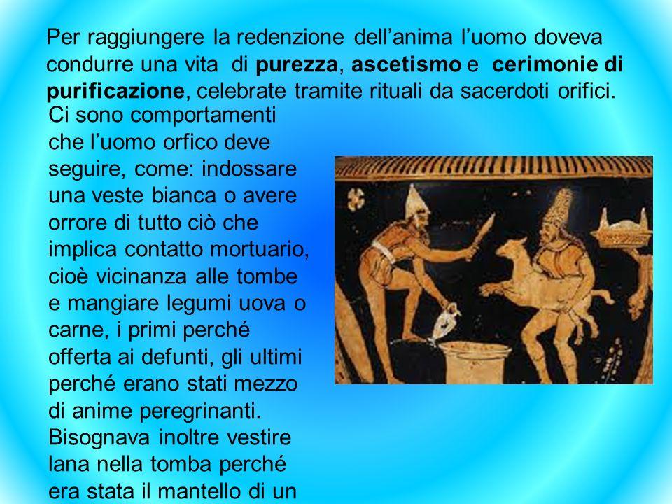 Per raggiungere la redenzione dell'anima l'uomo doveva condurre una vita di purezza, ascetismo e cerimonie di purificazione, celebrate tramite rituali da sacerdoti orifici.