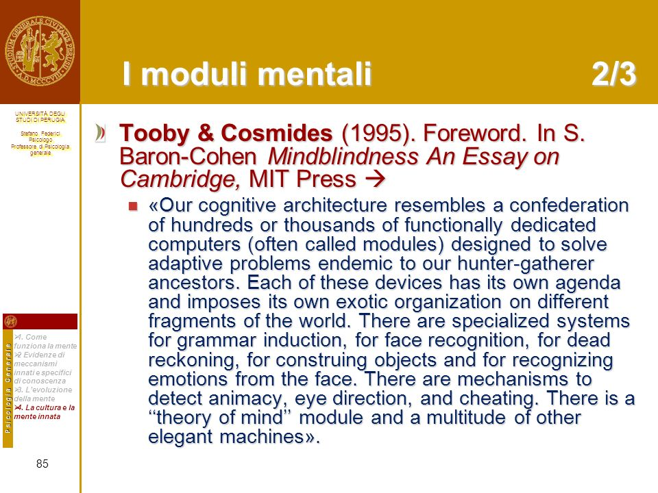 I moduli mentali 2/3 Tooby & Cosmides (1995). Foreword. In S. Baron-Cohen Mindblindness An Essay on Cambridge, MIT Press 