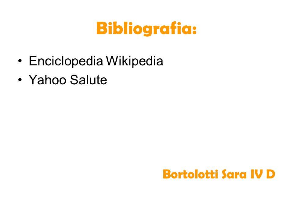 Bibliografia: Enciclopedia Wikipedia Yahoo Salute Bortolotti Sara IV D