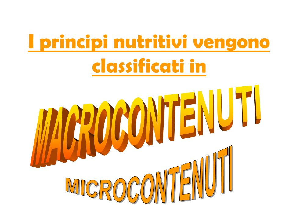 I principi nutritivi vengono classificati in