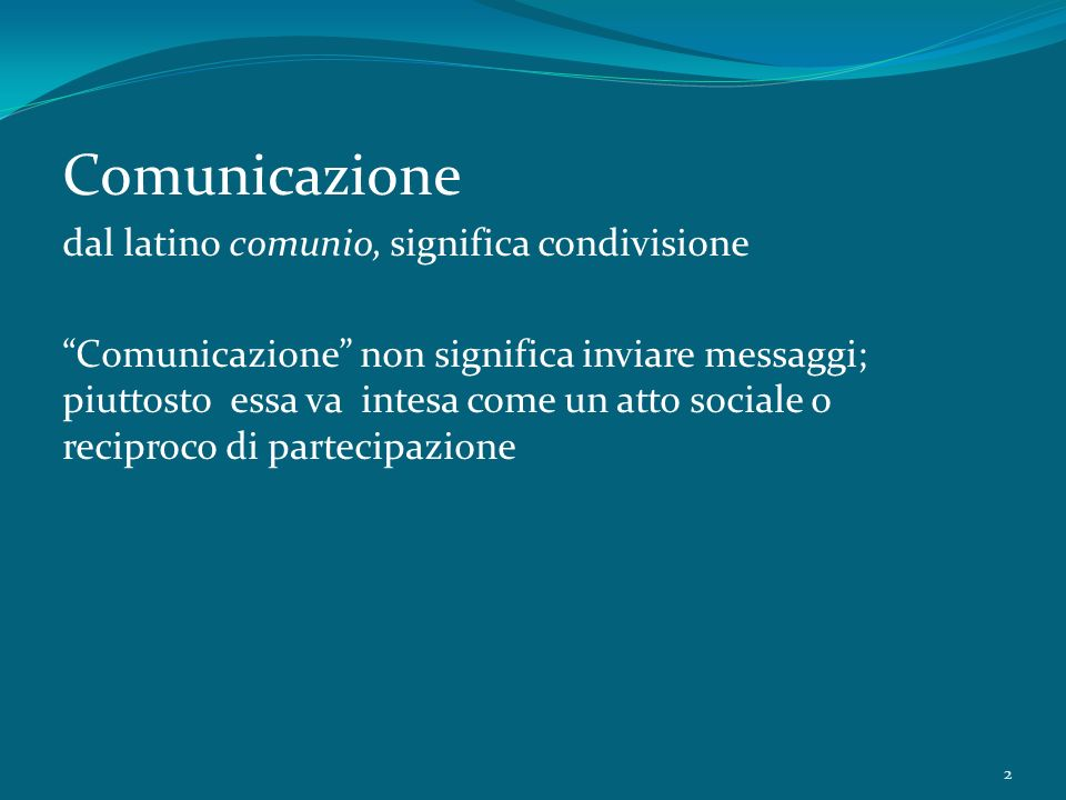Comunicazione dal latino comunio, significa condivisione