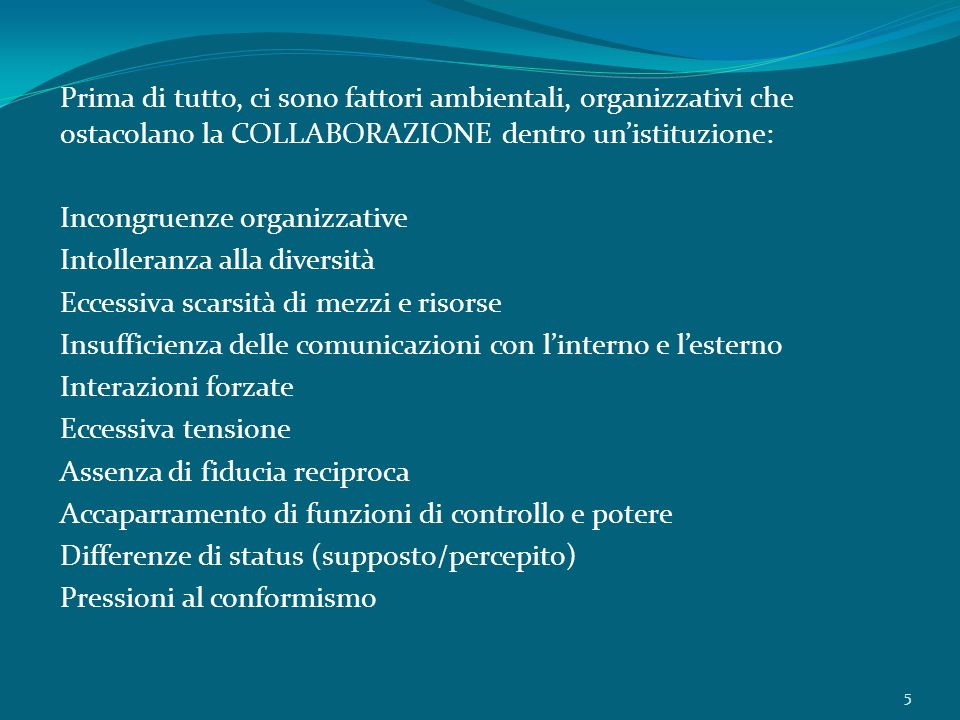 Prima di tutto, ci sono fattori ambientali, organizzativi che ostacolano la COLLABORAZIONE dentro un'istituzione: