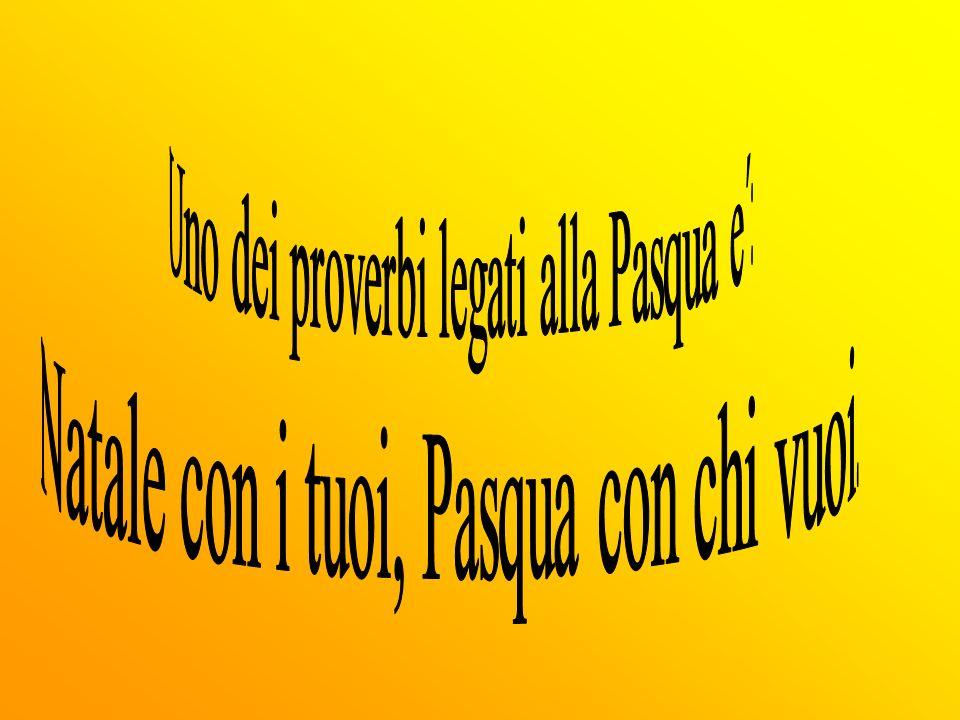 Uno dei proverbi legati alla Pasqua e´: