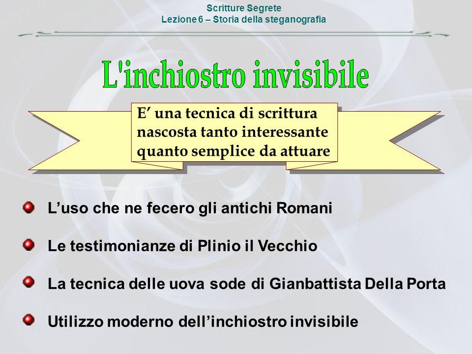 Lezione 6 – Storia della steganografia L inchiostro invisibile