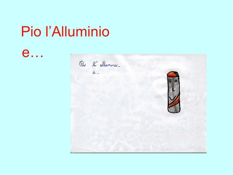 Pio l'Alluminio e…