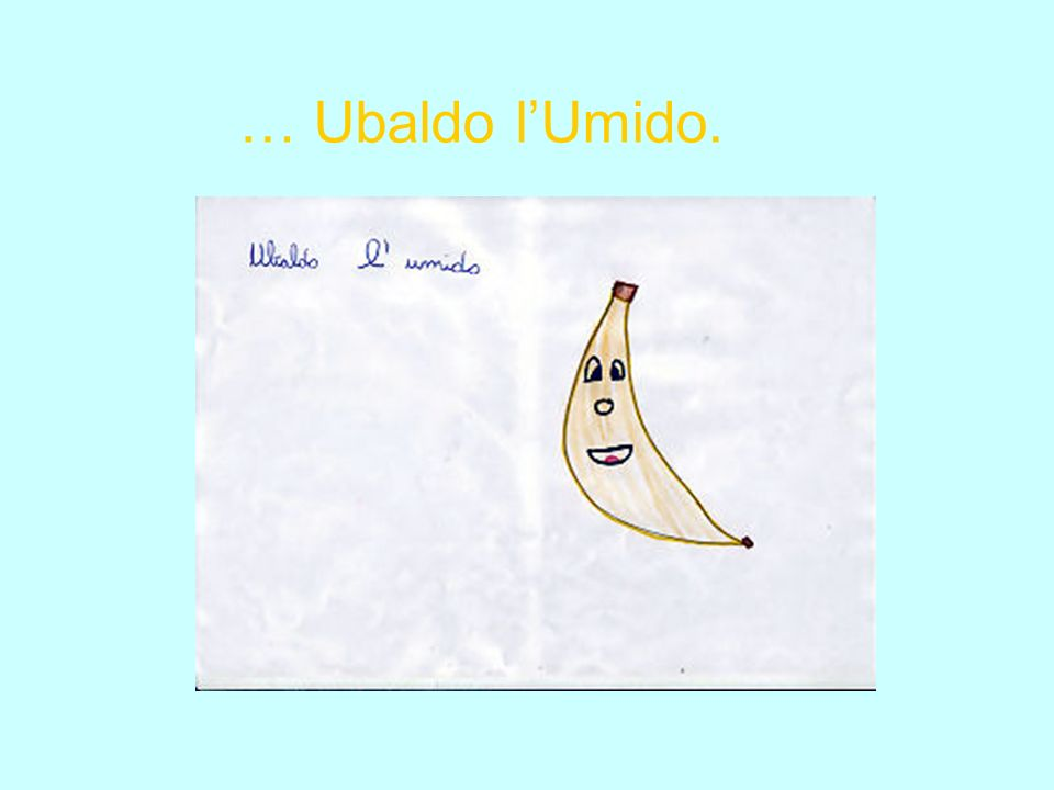 … Ubaldo l'Umido.