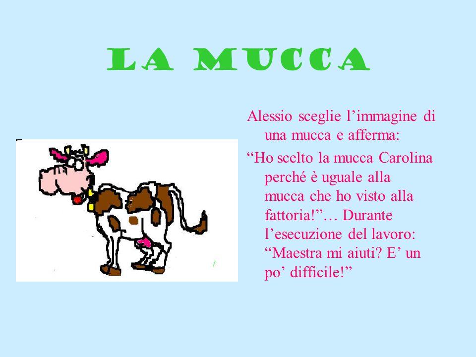 LA MUCCA Alessio sceglie l'immagine di una mucca e afferma: