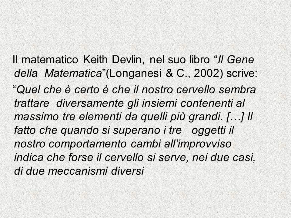 Il matematico Keith Devlin, nel suo libro Il Gene della Matematica (Longanesi & C., 2002) scrive: