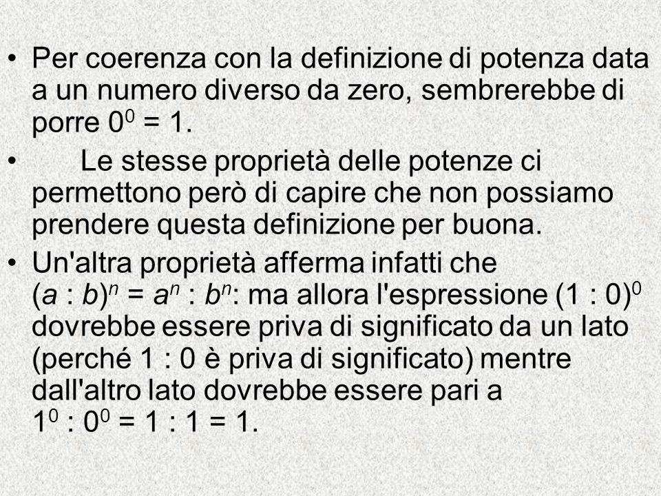 Per coerenza con la definizione di potenza data a un numero diverso da zero, sembrerebbe di porre 00 = 1.