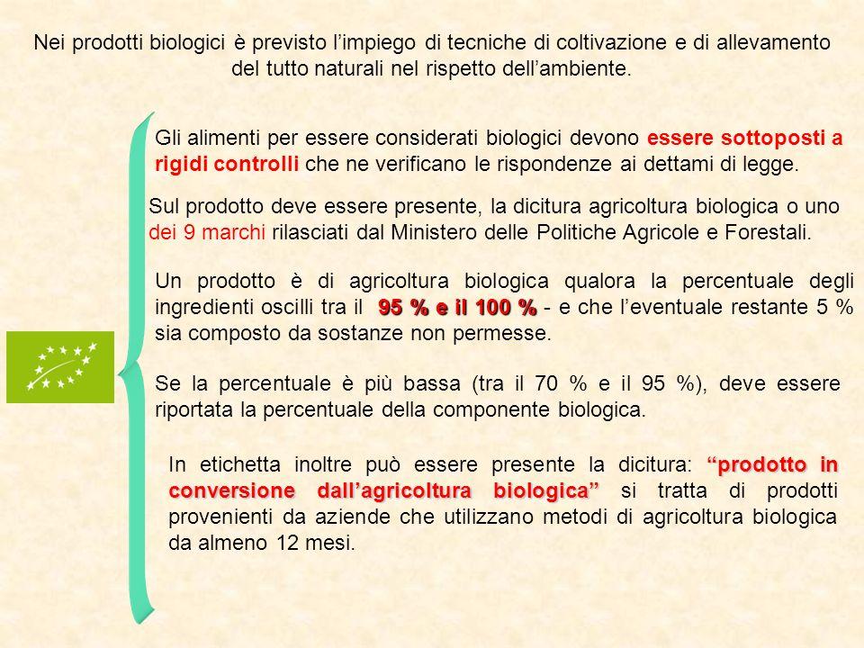 Nei prodotti biologici è previsto l'impiego di tecniche di coltivazione e di allevamento del tutto naturali nel rispetto dell'ambiente.