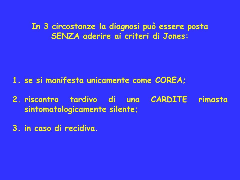 In 3 circostanze la diagnosi può essere posta SENZA aderire ai criteri di Jones: