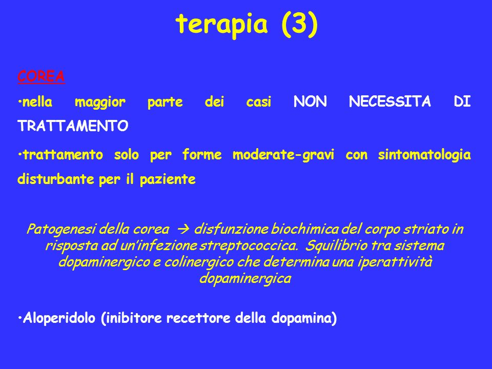 terapia (3) COREA. nella maggior parte dei casi NON NECESSITA DI TRATTAMENTO.