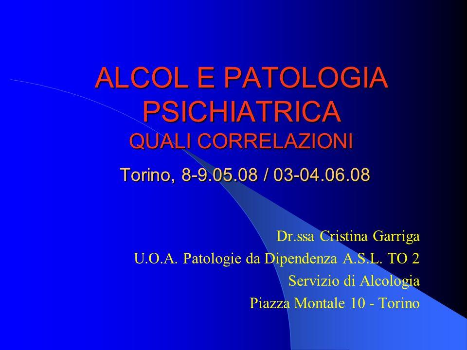 ALCOL E PATOLOGIA PSICHIATRICA QUALI CORRELAZIONI Torino, 8-9. 05