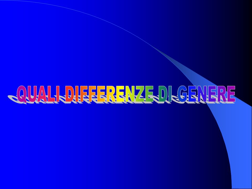 QUALI DIFFERENZE DI GENERE