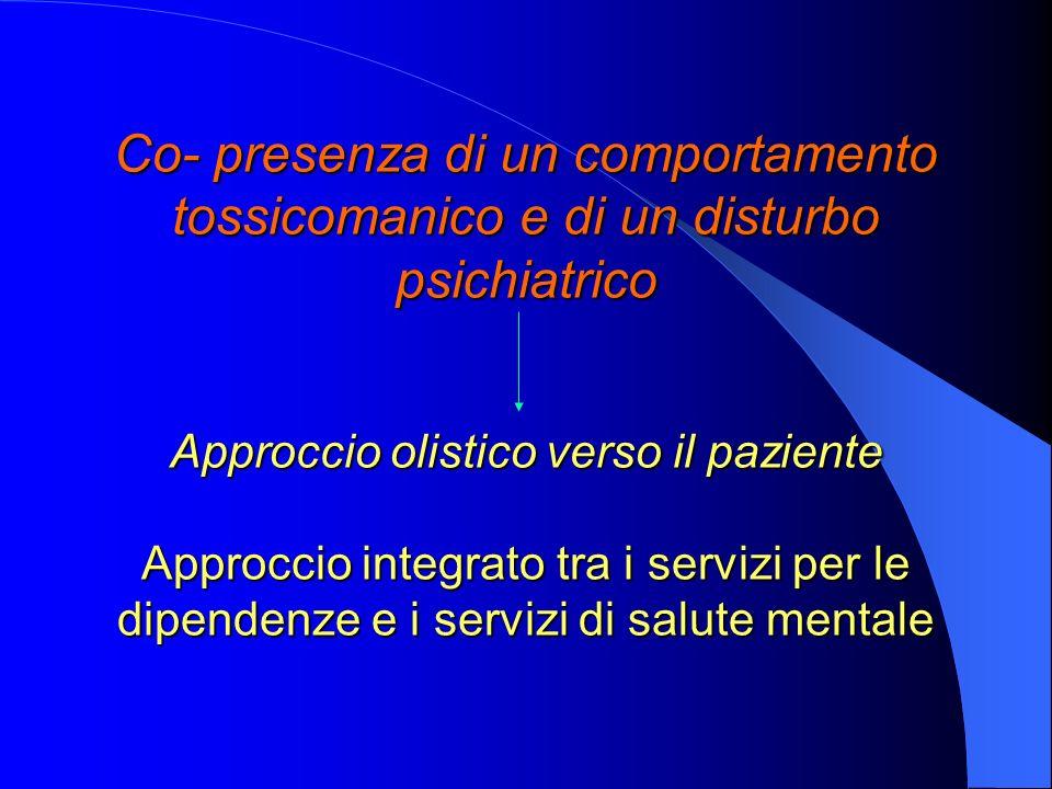 Co- presenza di un comportamento tossicomanico e di un disturbo psichiatrico Approccio olistico verso il paziente Approccio integrato tra i servizi per le dipendenze e i servizi di salute mentale