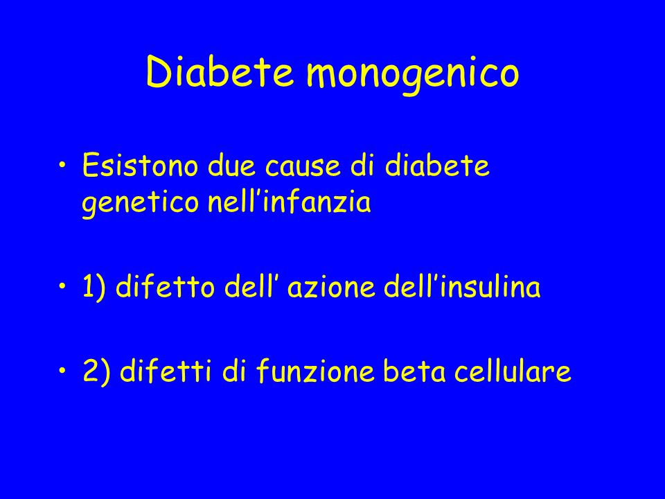 Diabete monogenico Esistono due cause di diabete genetico nell'infanzia. 1) difetto dell' azione dell'insulina.