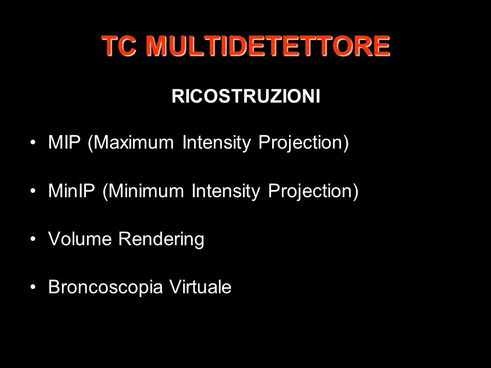 TC MULTIDETETTORE RICOSTRUZIONI MIP (Maximum Intensity Projection)